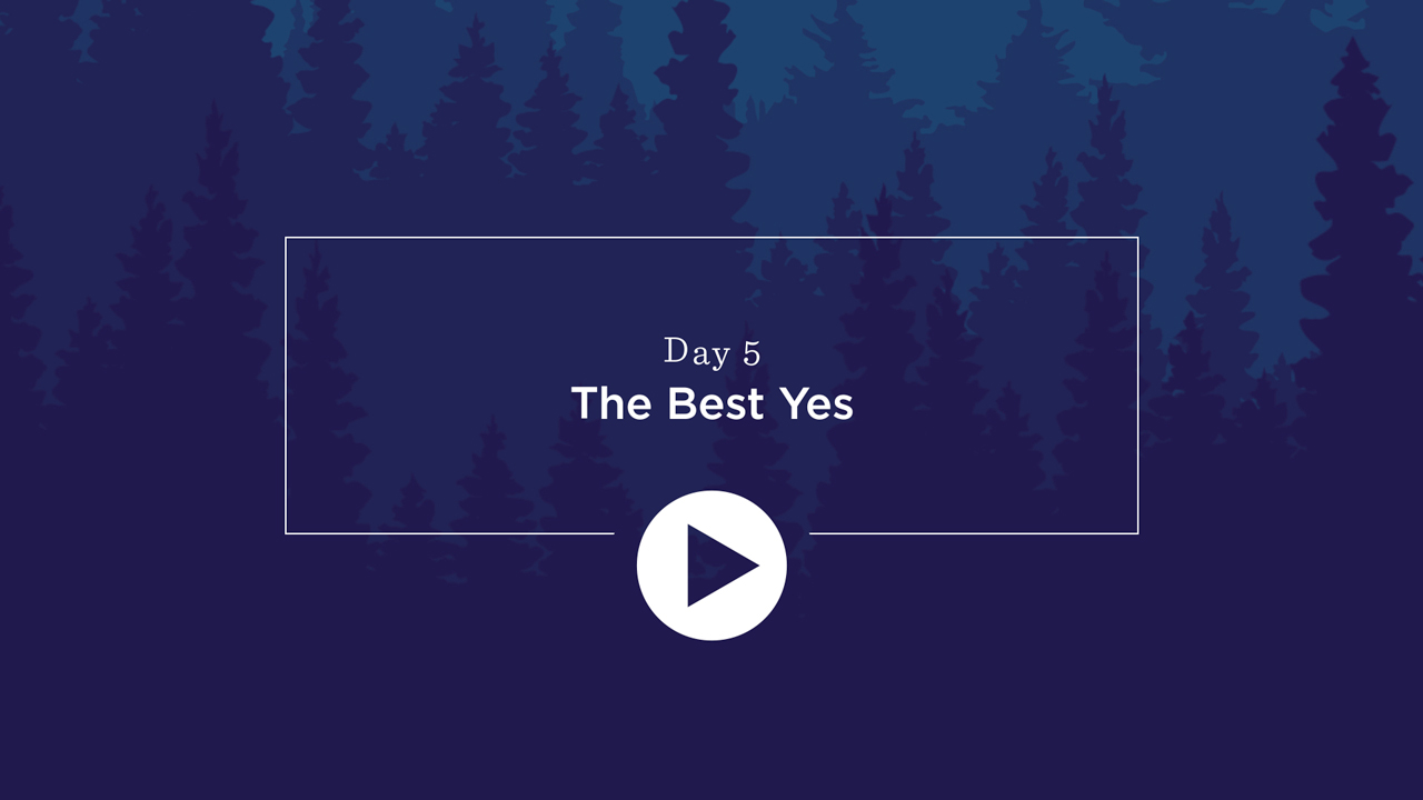 Day 5 - The Best Yes - Click to Watch Video