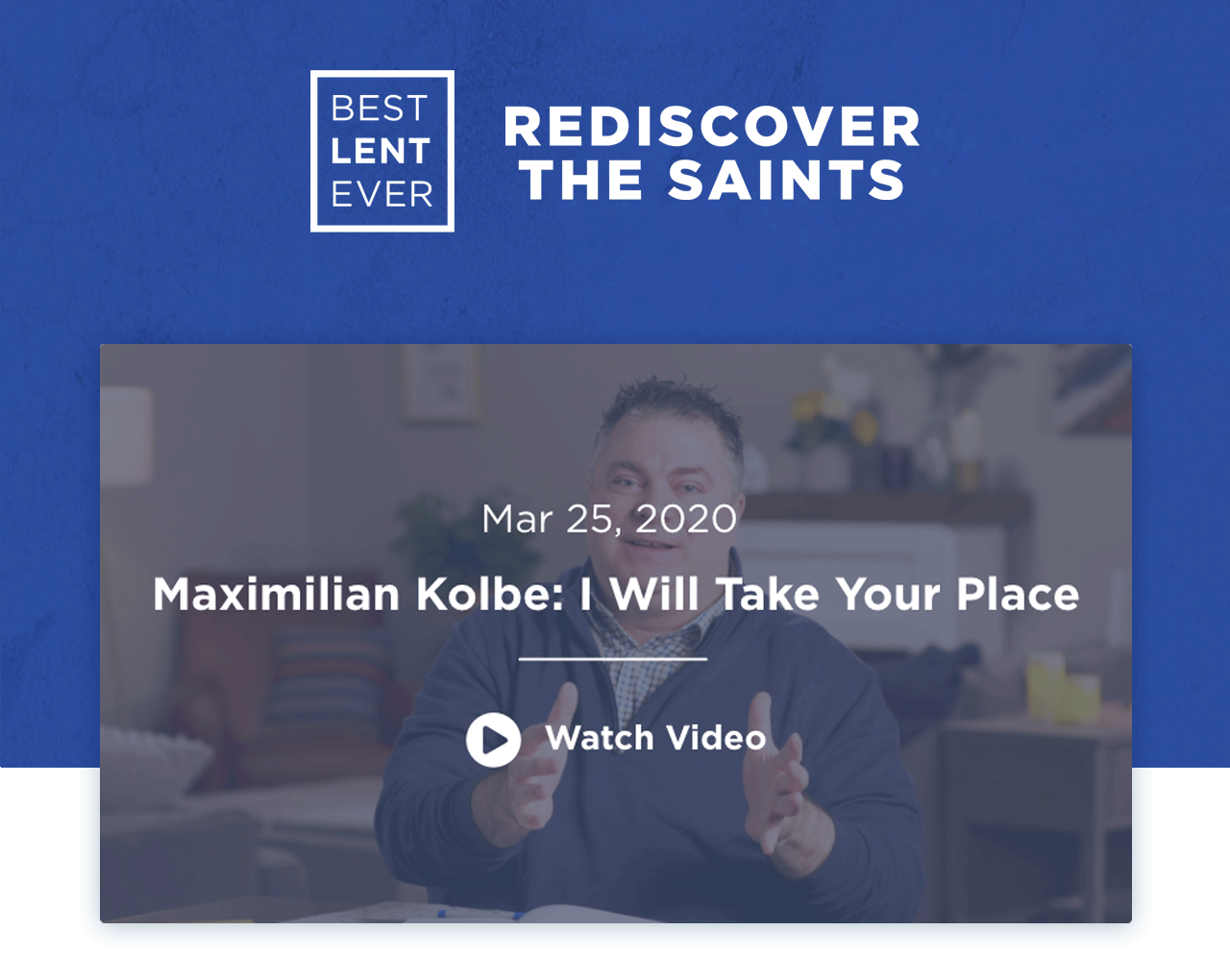 March 25, 2020 Maximilan Kolbe: I Will Take Your Place. Watch Video