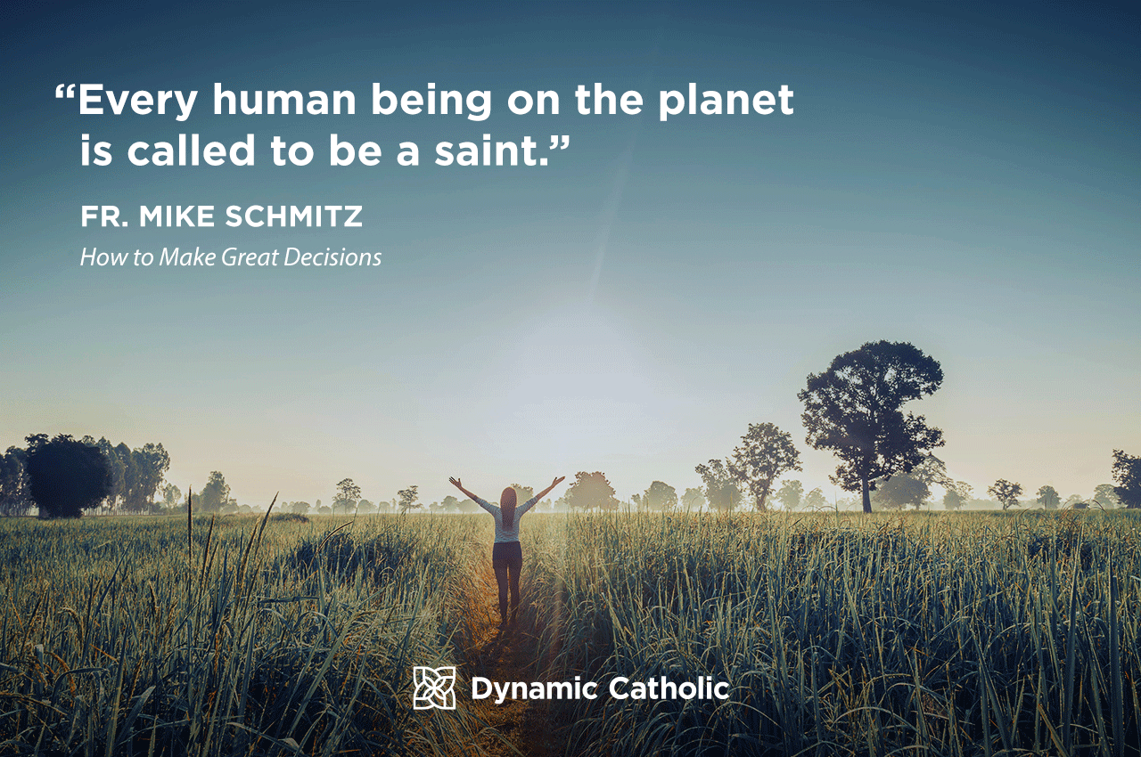 """""""Every Human being on this plant is called to be a saint."""" - Fr. Mike Schmitz, How to Make Great Decisions"""